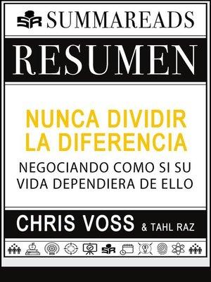 cover image of Resumen de Nunca Dividir la Diferencia--Negociando como si su vida dependiera de ello por Chris Voss y Tahl Raz