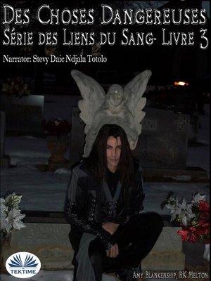 cover image of Des Choses Dangereuses (Les Liens Du Sang-Livre 3)