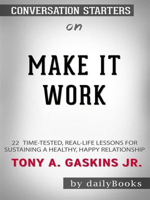 cover image of Make It Work--22 Time-Tested, Real-Life Lessons for Sustaining a Healthy, Happy Relationship by Gaskins Jr., Tony A. | Conversation Starters