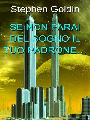cover image of Se Non Farai Del Sogno Il Tuo Padrone...