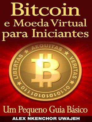 cover image of Bitcoin E Moeda Virtual Para Iniciantes Um Pequeno Guia Básico