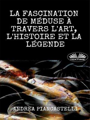 cover image of La Fascination de Méduse à travers l'Art, le Mythe et la Légende