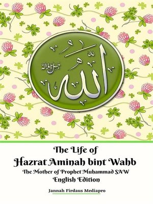 cover image of The Life of Hazrat Aminah bint Wahb the Mother of Prophet Muhammad SAW English Edition
