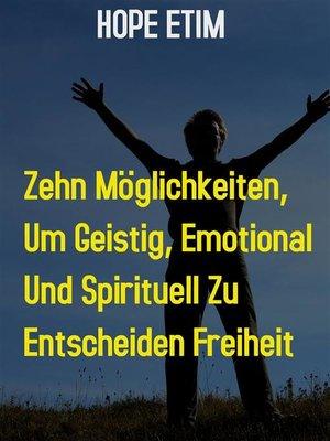 cover image of Zehn Möglichkeiten, um Geistig, Emotional und Spirituell zu Ultimieren Freiheit