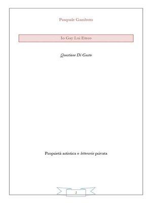 cover image of Io Gay Lui Etero--Questione di gusto