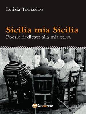 cover image of Sicilia mia Sicilia--Poesie dedicate alla mia terra
