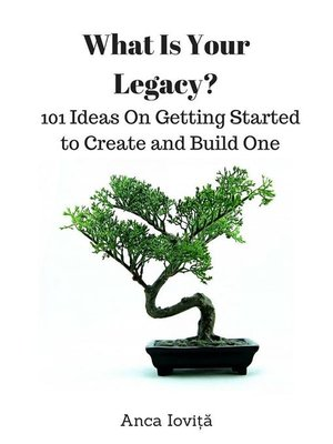 cover image of What Is Your Legacy? 101 Ideas On Getting Started to Create and Build One