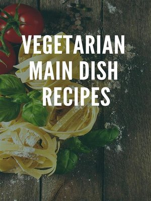 cover image of Vegetarian Main Dish Recipes