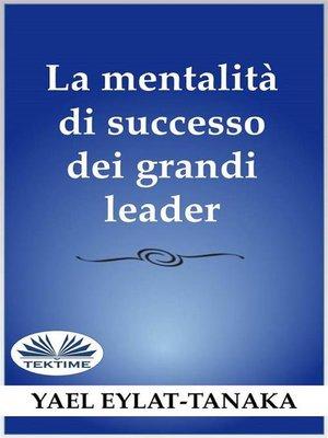 cover image of La Mentalità Di Successo Dei Grandi Leader