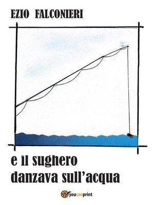 cover image of E il sughero danzava sull'acqua