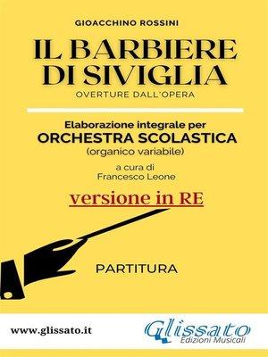 cover image of Il Barbiere di Siviglia--elaborazione facilitata per orchestra scolastica (Partitura in Re)