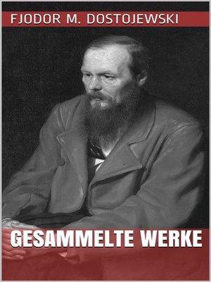 cover image of Fjodor Michailowitsch Dostojewski--Gesammelte Werke