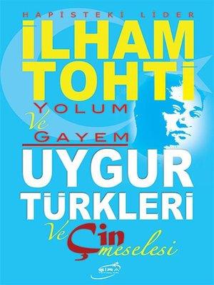 cover image of Yolum ve Gayem--Uygur Türkleri ve Çin Meselesi