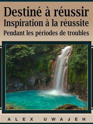 cover image of Destiné À Réussir--Inspiration À La Réussite Pendant Les Périodes De Troubles