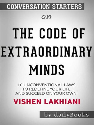 cover image of The Code of the Extraordinary Mind--10 Unconventional Laws to Redefine Your Life and Succeed On Your Own Terms by Vishen Lakhiani | Conversation Starters