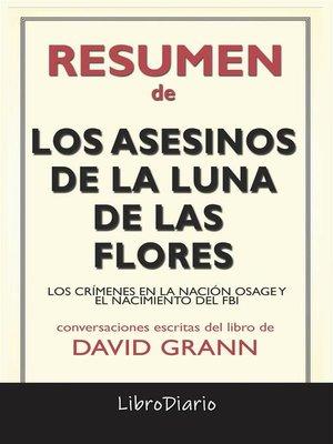 cover image of Los Asesinos De La Luna De Las Flores--Los Crímenes En La Nación Osage Y El Nacimiento Del Fbi de David Grann--Conversaciones Escritas