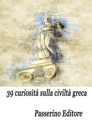 cover image of 39 curiosità sulla civiltà greca