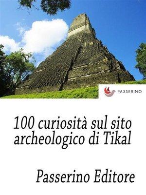 cover image of 100 curiosità sul sito archeologico di Tikal