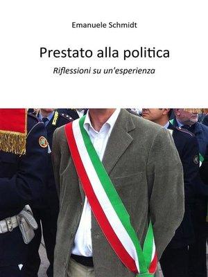 cover image of Prestato alla politica