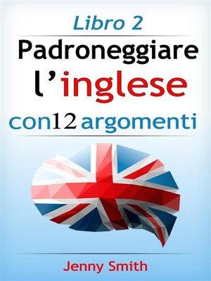 cover image of Padroneggiare l'inglese con 12 argomenti--Libro 2