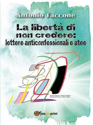 cover image of La libertà di non credere--lettere anticonfessionali e atee