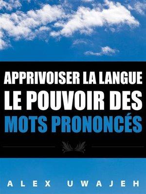 cover image of Apprivoiser La Langue--Le Pouvoir Des Mots Prononcés