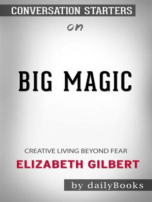 cover image of Big Magic--Creative Living Beyond Fear by Elizabeth Gilbert | Conversation Starters