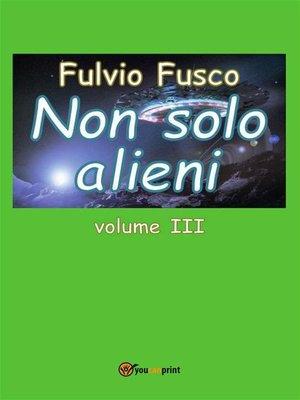cover image of Non solo alieni--Volume III