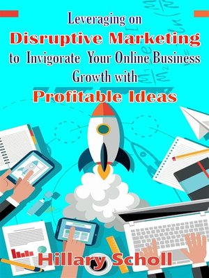 cover image of Leveraging On Disruptive Marketing to Invigorate Your Online Business Growth With Profitable Ideas