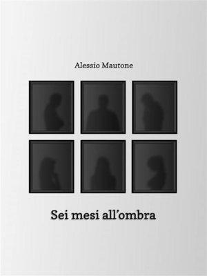 cover image of Sei mesi all'ombra