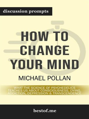 cover image of How to Change Your Mind--What the New Science of Psychedelics Teaches Us About Consciousness, Dying, Addiction, Depression, and Transcendence--Discussion Prompts