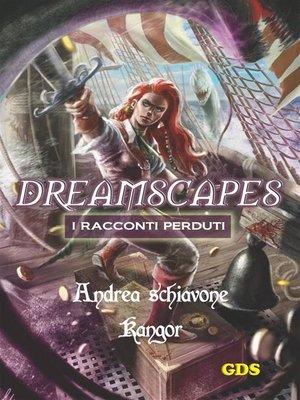 cover image of Kangor- Dreamscapes- I racconti perduti--Volume 15