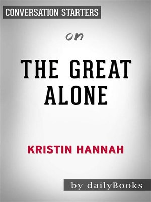 cover image of The Great Alone--by Kristin Hannah | Conversation Starters