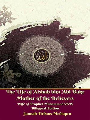 cover image of The Life of Aishah bint Abi Bakr Mother of the Believers Wife of Prophet Muhammad SAW Bilingual Edition