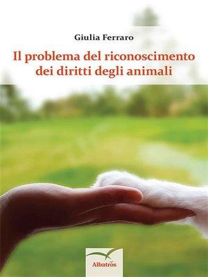 cover image of Il problema del riconoscimento dei diritti degli animali