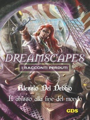 cover image of L'abisso alla fine del mondo--Dreamscapes I racconti perduti- Volume 16