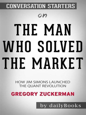 cover image of The Man Who Solved the Market--How Jim Simons Launched the Quant Revolution byGregory Zuckerman--Conversation Starters