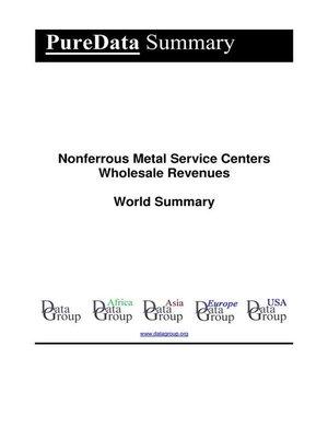 cover image of Nonferrous Metal Service Centers Wholesale Revenues World Summary