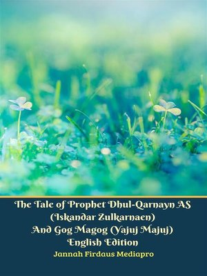 cover image of The Tale of Prophet Dhul-Qarnayn AS (Iskandar Zulkarnaen) and Gog Magog (Yajuj Majuj) English Edition