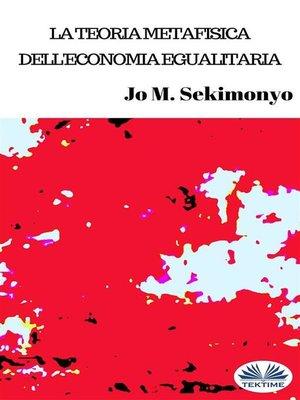 cover image of La Teoria Metafisica Dell'Economia Egualitaria