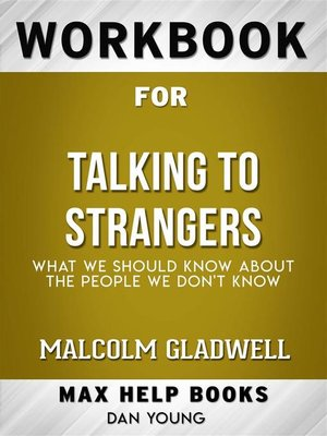 cover image of Workbook for Talking to Strangers--What We Should Know About the People We Don't Know by Malcolm Gladwell(Max Help Workbooks)