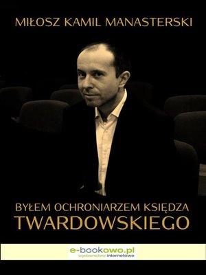 cover image of Byłem ochroniarzem księdza Twardowskiego