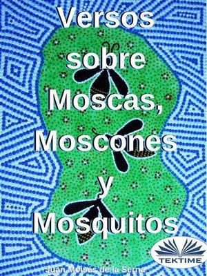cover image of Versos Sobre Moscas Moscones y Mosquitos
