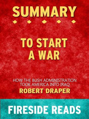 cover image of To Start a War--How the Bush Administration Took America into Iraq by Robert Draper--Summary by Fireside Reads
