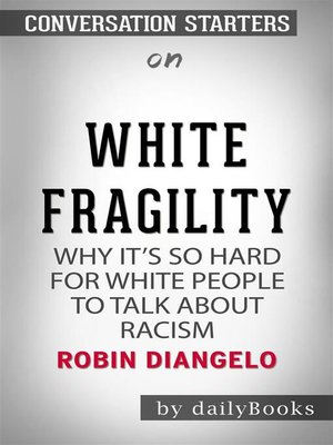 cover image of White Fragility--Why It's So Hard for White People to Talk About Racism by Robin DiAngelo | Conversation Starters