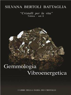 "cover image of ""Gemmologia Vibroenergetica. Fondamenti di Cristalloterapia Vibroenergetica"" Volume 2"