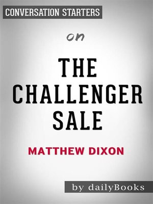 cover image of The Challenger Sale--Taking Control of the Customer Conversation by Matthew Dixon | Conversation Starters