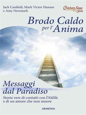 cover image of Brodo caldo per l'anima. Messaggi dal Paradiso