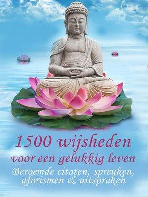 cover image of 1500 wijsheden voor een gelukkig leven--Beroemde citaten, spreuken, aforismen & uitspraken (Geïllustreerde uitgave)