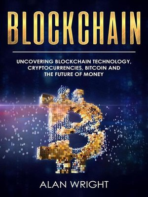 cover image of Blockchain--Uncovering Blockchain Technology, Cryptocurrencies, Bitcoin and the Future of Money (Blockchain and Cryptocurrency as the Future of Money, #1)